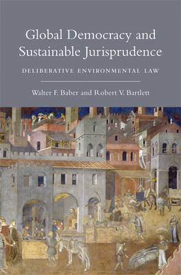 Global Democracy and Sustainable Jurisprudence: Deliberative Environmental Law - The MIT Press (Paperback)