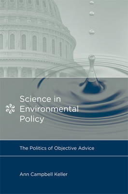 Science in Environmental Policy: The Politics of Objective Advice - Politics, Science, and the Environment (Paperback)
