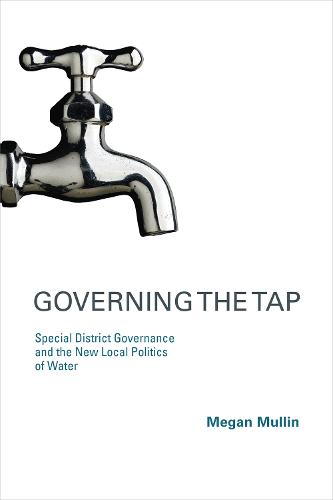 Governing the Tap: Special District Governance and the New Local Politics of Water - American and Comparative Environmental Policy (Paperback)