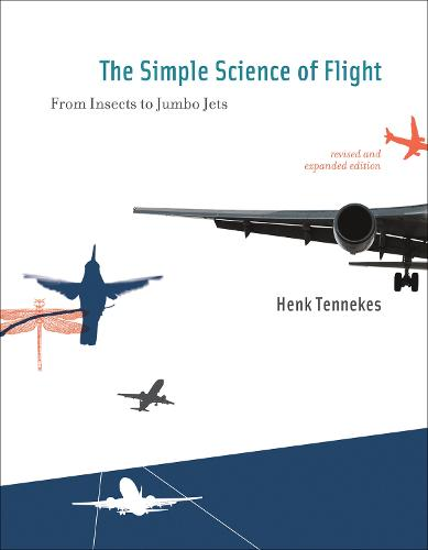 The Simple Science of Flight: From Insects to Jumbo Jets - The Simple Science of Flight (Paperback)