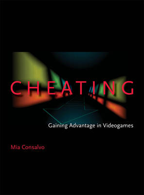 Cheating: Gaining Advantage in Videogames - The MIT Press (Paperback)