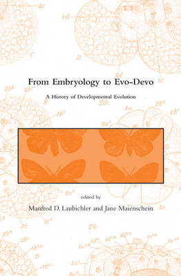 From Embryology to Evo-Devo: A History of Developmental Evolution - Dibner Institute Studies in the History of Science and Technology (Paperback)