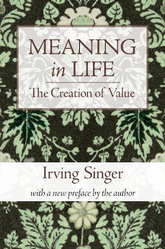 Meaning in Life: Volume 1: The Creation of Value - Irving Singer Library (Paperback)