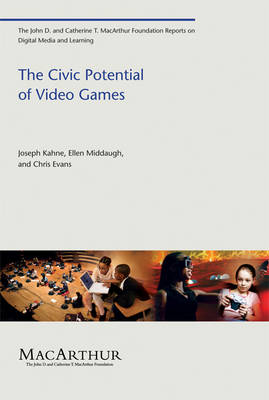 The Civic Potential of Video Games - The John D. and Catherine T. MacArthur Foundation Reports on Digital Media and Learning (Paperback)