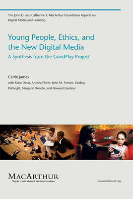 Young People, Ethics, and the New Digital Media: A Synthesis from the GoodPlay Project (Paperback)