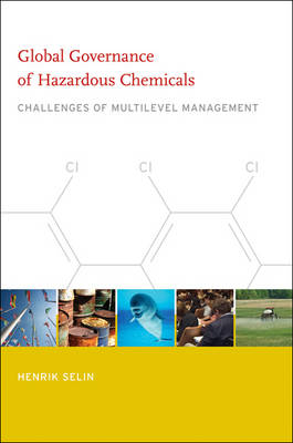 Global Governance of Hazardous Chemicals: Challenges of Multilevel Management - Politics, Science, and the Environment (Paperback)