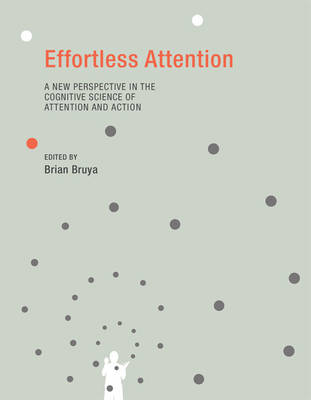 Effortless Attention: A New Perspective in the Cognitive Science of Attention and Action - A Bradford Book (Paperback)