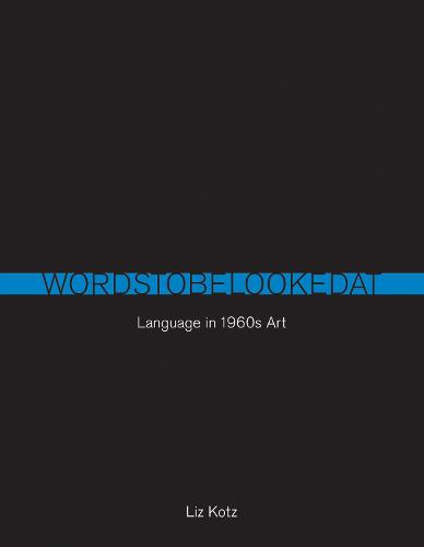 Words to Be Looked At: Language in 1960s Art - The MIT Press (Paperback)