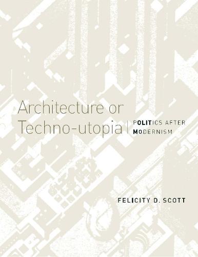 Architecture or Techno-utopia: Politics after Modernism - The MIT Press (Paperback)