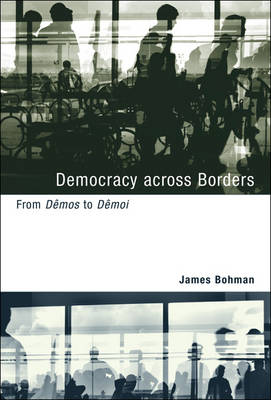 Democracy across Borders: From Demos to Demoi - Studies in Contemporary German Social Thought (Paperback)