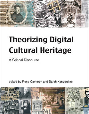 Theorizing Digital Cultural Heritage: A Critical Discourse - Media in Transition (Paperback)
