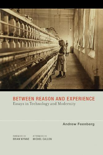 Between Reason and Experience: Essays in Technology and Modernity - Inside Technology (Paperback)