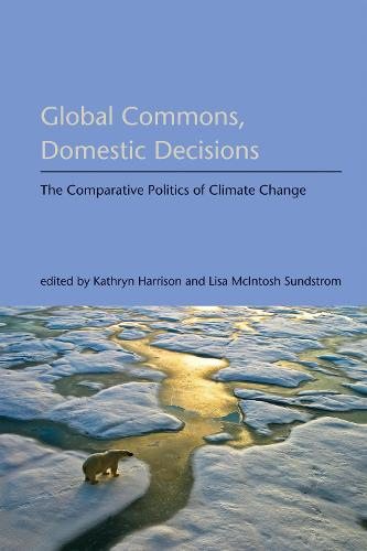 Global Commons, Domestic Decisions: The Comparative Politics of Climate Change - American and Comparative Environmental Policy (Paperback)