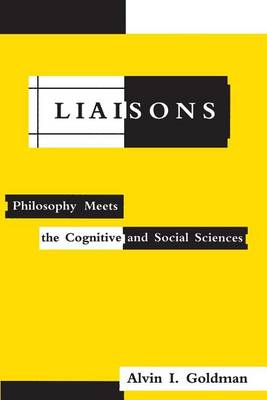 Liaisons: Philosophy Meets the Cognitive and Social Sciences - A Bradford Book (Paperback)
