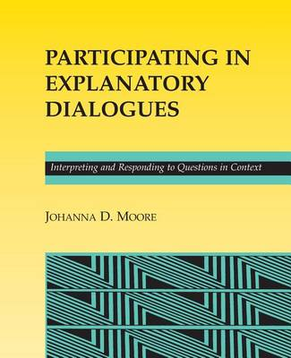 Participating in Explanatory Dialogues: Interpreting and Responding to Questions in Context (Paperback)