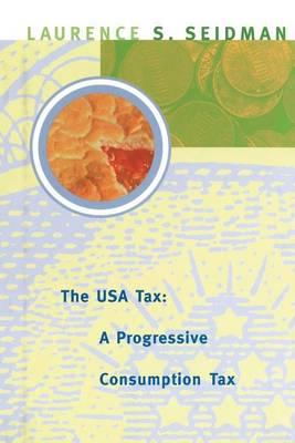 The USA Tax: A Progressive Consumption Tax - The USA Tax (Paperback)