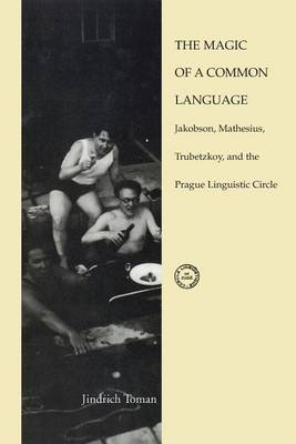 The Magic of a Common Language: Jakobson, Mathesius, Trubetzkoy, and the Prague Linguistic Circle - Current Studies in Linguistics 26 (Paperback)
