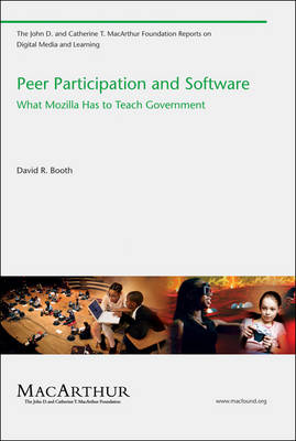 Peer Participation and Software: What Mozilla Has to Teach Government - The John D. and Catherine T. MacArthur Foundation Reports on Digital Media and Learning (Paperback)