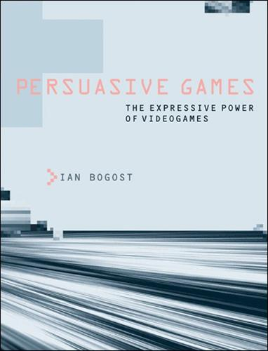 Persuasive Games: The Expressive Power of Videogames - The MIT Press (Paperback)