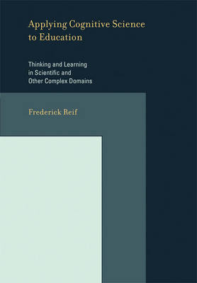 Applying Cognitive Science to Education: Thinking and Learning in Scientific and Other Complex Domains - A Bradford Book (Paperback)