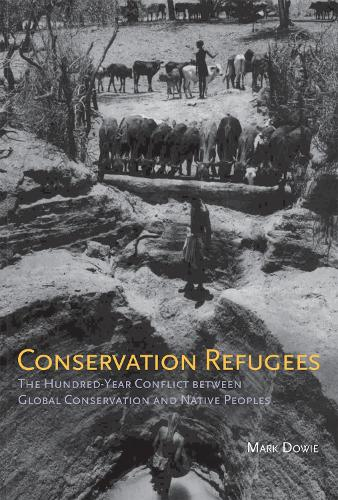 Conservation Refugees: The Hundred-Year Conflict between Global Conservation and Native Peoples - The MIT Press (Paperback)