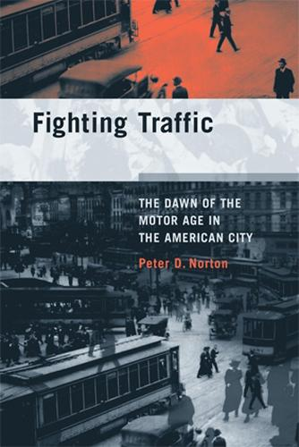 Fighting Traffic: The Dawn of the Motor Age in the American City - Inside Technology (Paperback)
