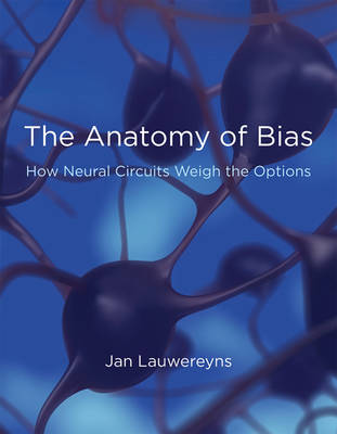The Anatomy of Bias: How Neural Circuits Weigh the Options - The MIT Press (Paperback)