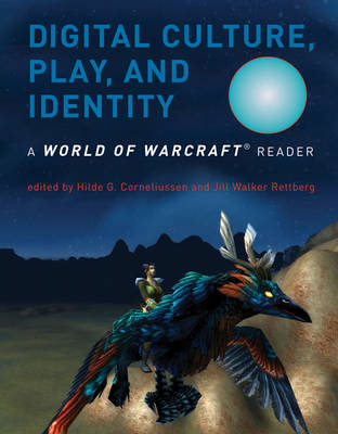 Digital Culture, Play, and Identity: A World of Warcraft (R) Reader - The MIT Press (Paperback)