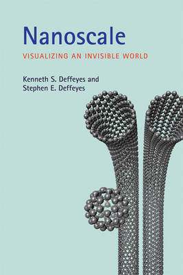 Nanoscale: Visualizing an Invisible World - The MIT Press (Paperback)