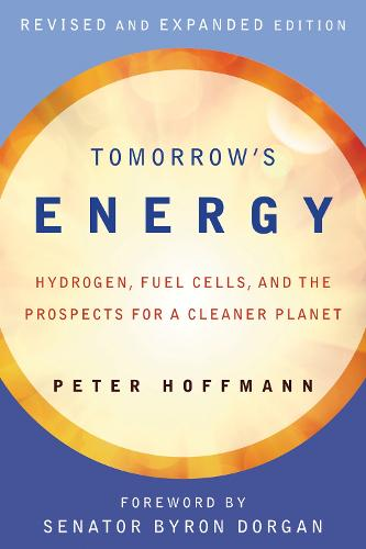 Tomorrow's Energy: Hydrogen, Fuel Cells, and the Prospects for a Cleaner Planet - The MIT Press (Paperback)