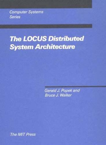 The LOCUS Distributed System Architecture - Computer Systems Series (Paperback)