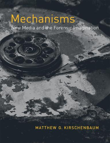 Mechanisms: New Media and the Forensic Imagination - The MIT Press (Paperback)