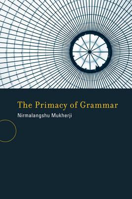 The Primacy of Grammar - A Bradford Book (Paperback)