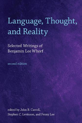 Language, Thought, and Reality: Selected Writings of Benjamin Lee Whorf - MIT Press (Paperback)