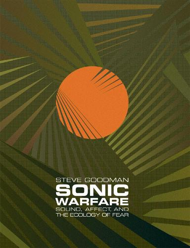 Sonic Warfare: Sound, Affect, and the Ecology of Fear - Technologies of Lived Abstraction (Paperback)