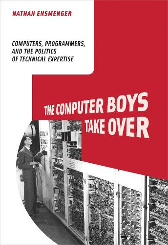 The Computer Boys Take Over: Computers, Programmers, and the Politics of Technical Expertise - History of Computing (Paperback)