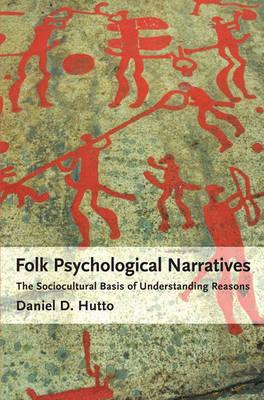 Folk Psychological Narratives: The Sociocultural Basis of Understanding Reasons - MIT Press (Paperback)