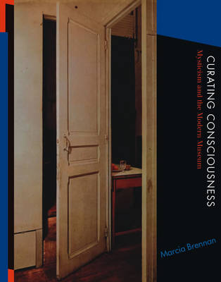 Curating Consciousness: Mysticism and the Modern Museum - The MIT Press (Paperback)
