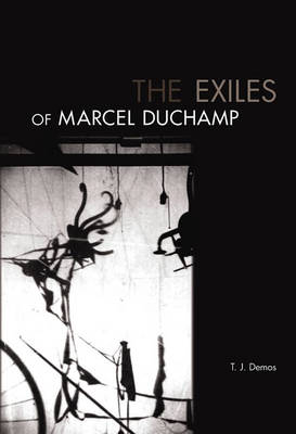 The Exiles of Marcel Duchamp - The MIT Press (Paperback)