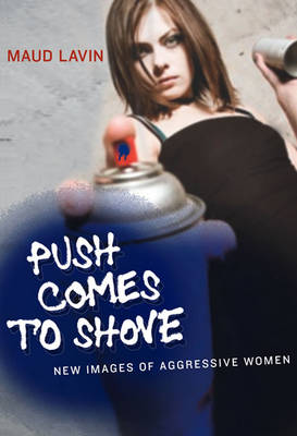 Push Comes to Shove: New Images of Aggressive Women - The MIT Press (Paperback)