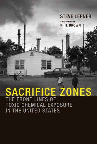 Sacrifice Zones: The Front Lines of Toxic Chemical Exposure in the United States - The MIT Press (Paperback)