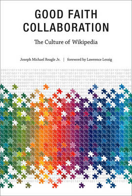Good Faith Collaboration: The Culture of Wikipedia - History and Foundations of Information Science (Paperback)