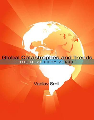 Global Catastrophes and Trends: The Next Fifty Years - The MIT Press (Paperback)