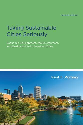 Taking Sustainable Cities Seriously: Economic Development, the Environment, and Quality of Life in American Cities - American and Comparative Environmental Policy (Paperback)
