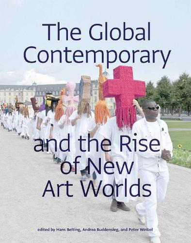 The Global Contemporary and the Rise of New Art Worlds - The MIT Press (Paperback)