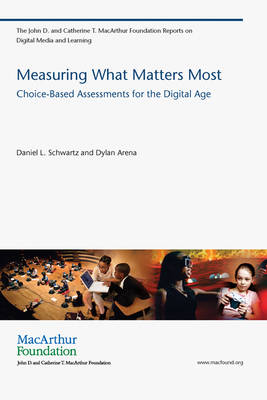 Measuring What Matters Most: Choice-Based Assessments for the Digital Age - The John D. and Catherine T. MacArthur Foundation Reports on Digital Media and Learning (Paperback)