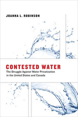 Contested Water: The Struggle Against Water Privatization in the United States and Canada - Urban and Industrial Environments (Paperback)
