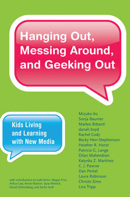 Hanging Out, Messing Around, and Geeking Out: Kids Living and Learning with New Media - John D. and Catherine T. MacArthur Foundation Series on Digital Media and Learning (Paperback)