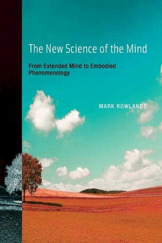 The New Science of the Mind: From Extended Mind to Embodied Phenomenology - A Bradford Book (Paperback)