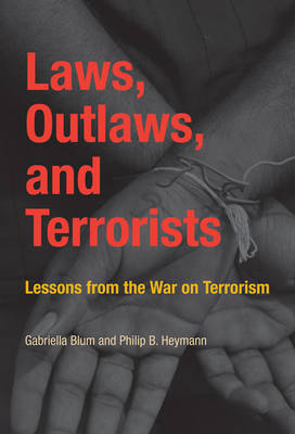 Laws, Outlaws, and Terrorists: Lessons from the War on Terrorism - Belfer Center Studies in International Security (Paperback)